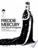 Freddie Mercury: una vida en imágenes