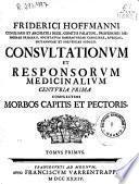 Friderici Hoffmanni ... Consultationum et responsorum medicinalium