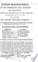 Funcion tragico-comica que en obsequio del publico de Madrid representa la Compañia de Manuel Martinez el dia 5 de Agosto de 1793. Su autor Don L. F. Comella, etc