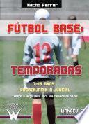Fútbol base: 12 temporadas. De 7 a 18 años (prebenjamín a juvenil)