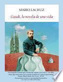 Gaudí, la novela de una vida