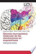 Génesis neuroquímica molecular de las alucinaciones en esquizofrenia