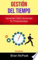 Gestión Del Tiempo: Aprende Cómo Aumentar Tu Productividad.