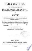 Gramática filosófica y literaria de la lengua francesa o Arte de hablar, escribir y traducir el francés correctamente