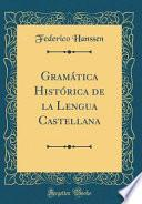 Gramatica Historica de la Lengua Castellana (Classic Reprint)