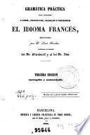 Gramática práctica para aprender a leer, traducir, hablar y escribir el idioma francés