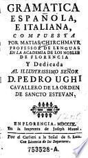 Gramatica spagnuola, e italiana, composta da Mattia Chirchmair ... dedicata all' ... Pietro Ughi (etc.)