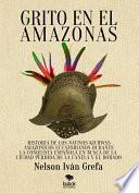 Grito en el Amazonas. Historia de los nativos kitchwas amazónicos ecuatorianos durante la conquista española en busca de la ciudad de la Canela y [...]