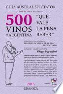 Guía 2015 Austral Spectator teórica y práctica de los 500 vinos de Argentina Que vale la pena beber