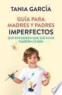 Guía para madres y padres imperfectos que saben que sus hijos también lo son