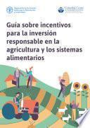 Guía sobre incentivos para la inversión responsable en la agricultura y los sistemas alimentarios