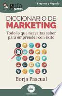 GuíaBurros: Diccionario de marketing: Todo lo que necesitas saber para emprender con éxito