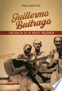 Guillermo Buitrago: Precursor de la música vallenata