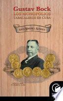 Gustav Bock. Los monopolios tabacaleros en Cuba