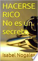 HACERSE RICO NO ES UN SECRETO