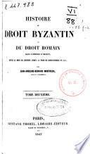 Histoire du droit byzantin ou Du droit romain dans l'empire d'orient depuis la mort de Justinien jusqu'a la prise de Constantinople en 1453
