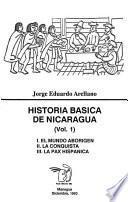 Historia básica de Nicaragua: El mundo aborigen ; La conquista ; La pax hispánica