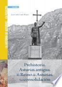 Historia de Asturias... en pedazos. Prehistoria. Asturias antigua. El Reino de Asturias. Su consolidación
