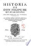 Historia de don Felipe 4. rey de las Españas. Por don Goncalo de Cespedes, y Meneses