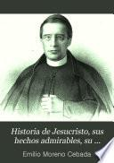 Historia de Jesucristo, sus hechos admirables, su predicación y su doctrina: (XII, 456 p., [10] h. de lám.)