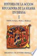 Historia de la acción educadora de la Iglesia en España: Edades antigua, media y moderna