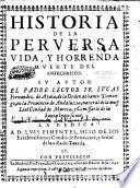 Historia de la perversa vida, y horrenda muerte del Antechristo. Su autor el Padre Lector Fr. Lucas Fernandez de Ayala .. Segunda impression