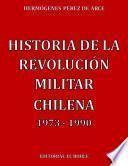Historia de la Revolución Militar Chilena 1973 - 1990