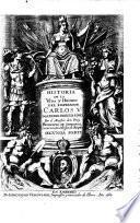 Historia de la vida y hechos del emperador Carlos V. maximo, fortissimo, rey catholic de España, y de las Indias, islas, y tierra firma del mar oceano, &c