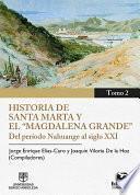 Historia de Santa Marta y el Magdalena Grande Del período Nahuange al siglo XXI. Tomo 2