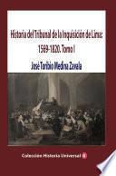 Historia del Tribunal de la Inquisición de Lima: 1569-1820. Tomo I