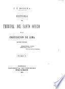 Historia del tribunal del Santo oficio de la inquisicion de Lima (1569-1820) ...