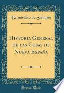 Historia General de las Cosas de Nueva España (Classic Reprint)