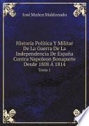 Historia Pol?tica Y Militar De La Guerra De La Independencia De Espa?a Contra Napoleon Bonaparte Desde 1808 ? 1814