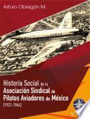 Historia social de la Asociación Sindical de Pilotos Aviadores de México (1921-1964) Tomo I