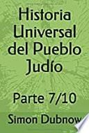Historia Universal del Pueblo Judío: Parte 7/10
