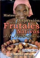 Historia y dispersión de los frutales nativos del neotrópico