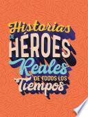 Historias de Héroes Reales de Todos los Tiempos