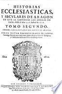 Historias Ecclesiasticas, Y Secvlares De Aragon