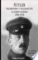 Hitler, Vagabundo Y soldado en la gran guerra/ Hitler, Tramp and soldier in the Great War