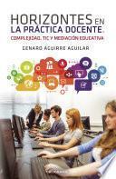Horizontes en la práctica docente. Complejidad, TIC y mediación educativa