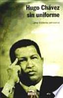 Hugo Chávez sin uniforme : una historia personal