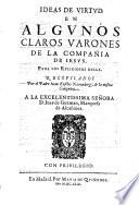 Ideas De Virtvd En Algvnos Claros Varones De La Compañia De Iesvs. Para Los Religiosos Della. Recopilados Por el Padre Iuan Eusebio Nieremberg