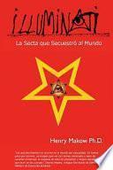 Illuminati: - La Secta Que Secuestro Al Mundo