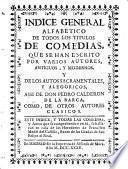 Indice general alfabetico de todos los titulos de Comedias (etc.)