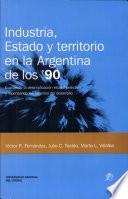 Industria, estado y territorio en la Argentina de los '90