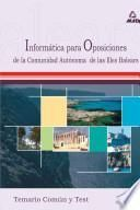 Informatica Para Las Oposiciones a la Comunidad Autonoma de Las Islas Baleares. Temario Comun Y Test Ebook
