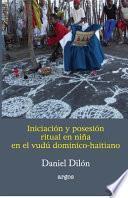Iniciación y posesión ritual en niña en el vudú dominico-haitiano