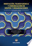 Innovación, Transparencia y Comunicación en Grupos y Organizaciones