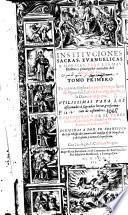 Instituciones sacras, euangelicas y morales, para las mas illustres y principales jornadas del discurso del año