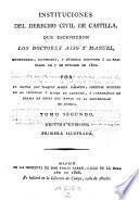 Institutiones del Derecho civil de Castilla, emendadas, ilustradas, y anadidas conforme a la real orden de 5 Octubre de 1802
